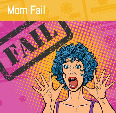 Mom Fails